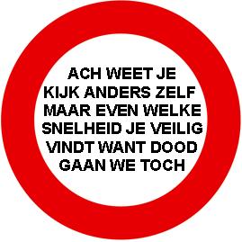 Verbodsbord met de tekst 'Ach weet je kijk anders zelf maar even welke snelheid je veilig vindt want dood gaan we toch.'
